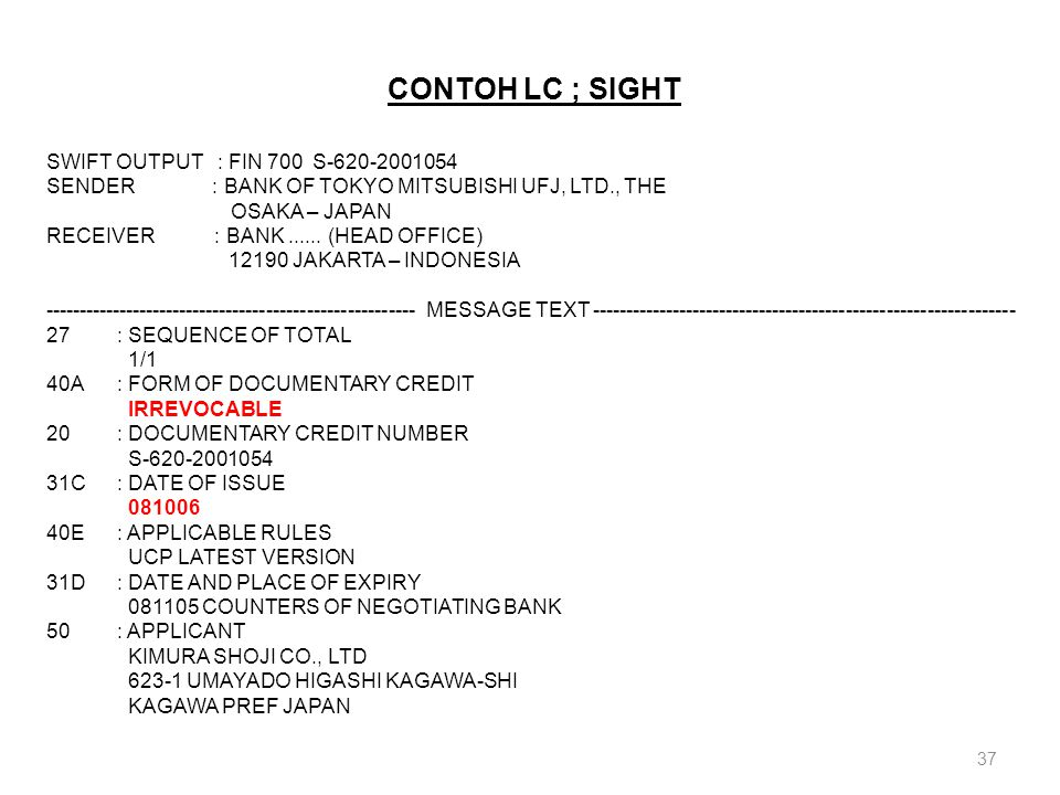 37 CONTOH LC ; SIGHT SWIFT OUTPUT : FIN 700 S-620-2001054 SENDER : BANK OF TOKYO MITSUBISHI UFJ, LTD., THE OSAKA – JAPAN RECEIVER : BANK...... (HEAD O
