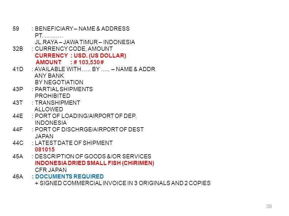 38 59: BENEFICIARY – NAME & ADDRESS PT. ………. JL.RAYA – JAWA TIMUR – INDONESIA 32B: CURRENCY CODE, AMOUNT CURRENCY: USD. (US DOLLAR) AMOUNT: # 103,530