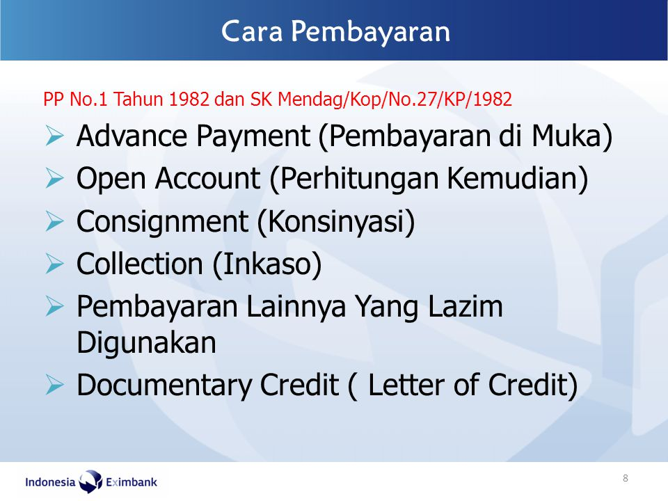 PP No.1 Tahun 1982 dan SK Mendag/Kop/No.27/KP/1982  Advance Payment (Pembayaran di Muka)  Open Account (Perhitungan Kemudian)  Consignment (Konsiny