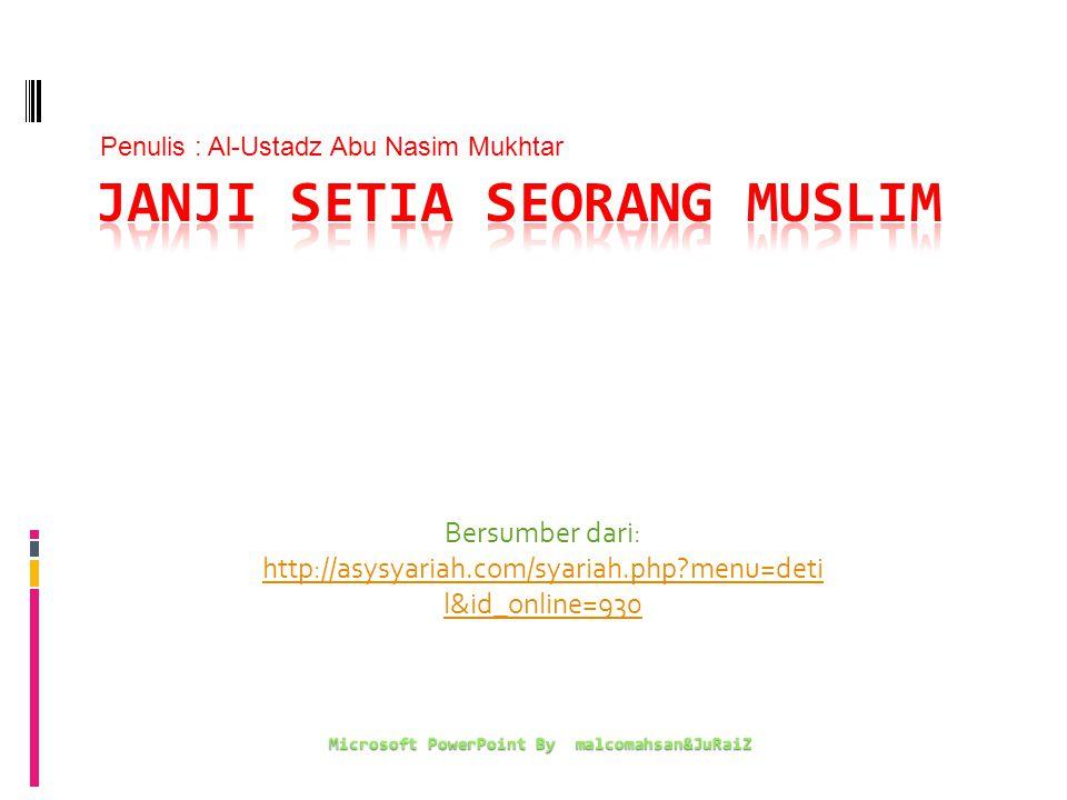 Bersumber dari: http://asysyariah.com/syariah.php?menu=deti l&id_online=930 Microsoft PowerPoint By malcomahsan&JuRaiZ Penulis : Al-Ustadz Abu Nasim Mukhtar