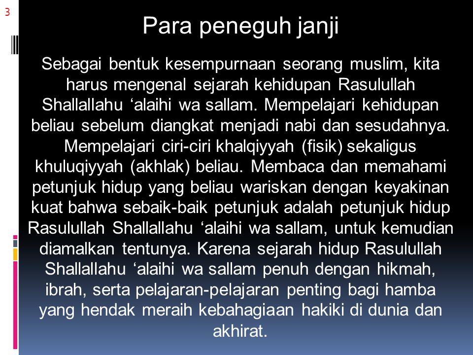 3 Para peneguh janji Sebagai bentuk kesempurnaan seorang muslim, kita harus mengenal sejarah kehidupan Rasulullah Shallallahu 'alaihi wa sallam.