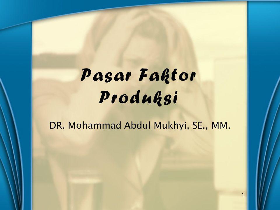 Pasar Faktor Produksi DR. Mohammad Abdul Mukhyi, SE., MM. 1