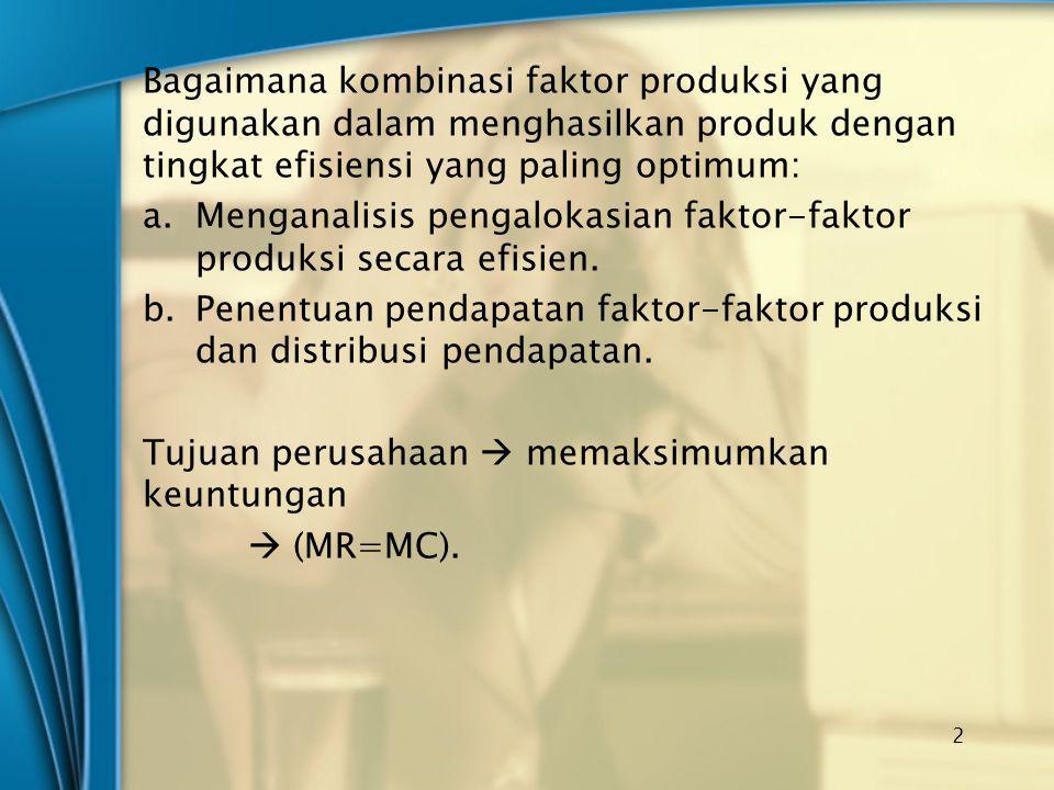 Bagaimana kombinasi faktor produksi yang digunakan dalam menghasilkan produk dengan tingkat efisiensi yang paling optimum: a.Menganalisis pengalokasia