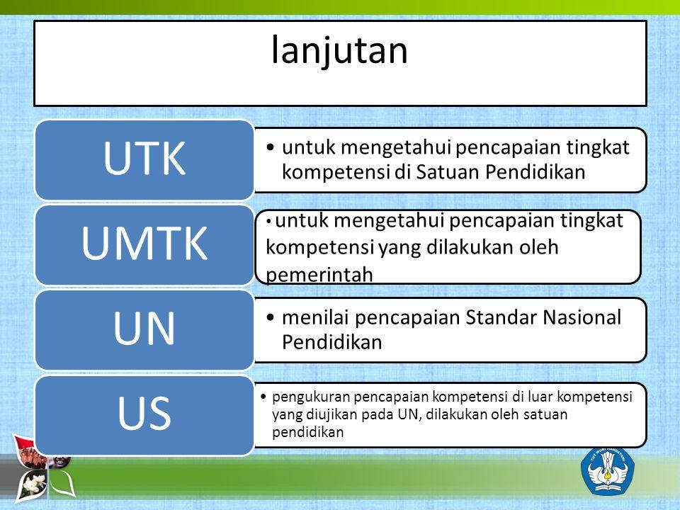 lanjutan untuk mengetahui pencapaian tingkat kompetensi di Satuan Pendidikan UTKUMTK menilai pencapaian Standar Nasional Pendidikan UN pengukuran penc