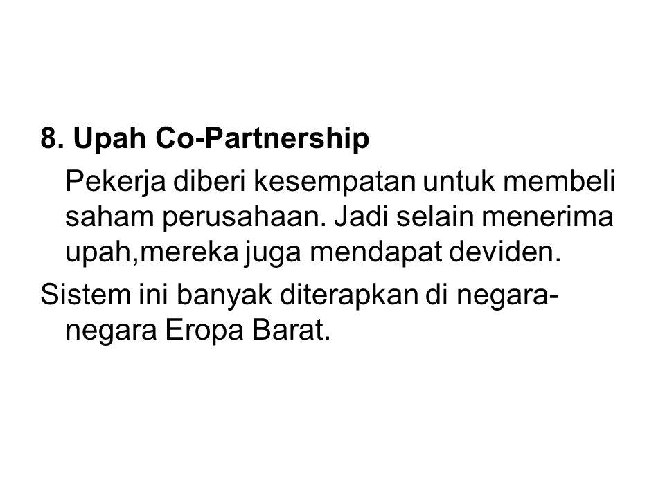 8.Upah Co-Partnership Pekerja diberi kesempatan untuk membeli saham perusahaan.