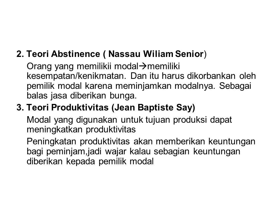 2. Teori Abstinence ( Nassau Wiliam Senior) Orang yang memilikii modal  memiliki kesempatan/kenikmatan. Dan itu harus dikorbankan oleh pemilik modal