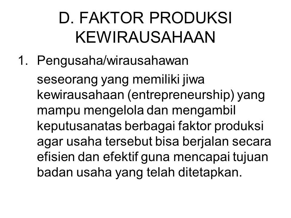 D. FAKTOR PRODUKSI KEWIRAUSAHAAN 1.Pengusaha/wirausahawan seseorang yang memiliki jiwa kewirausahaan (entrepreneurship) yang mampu mengelola dan menga