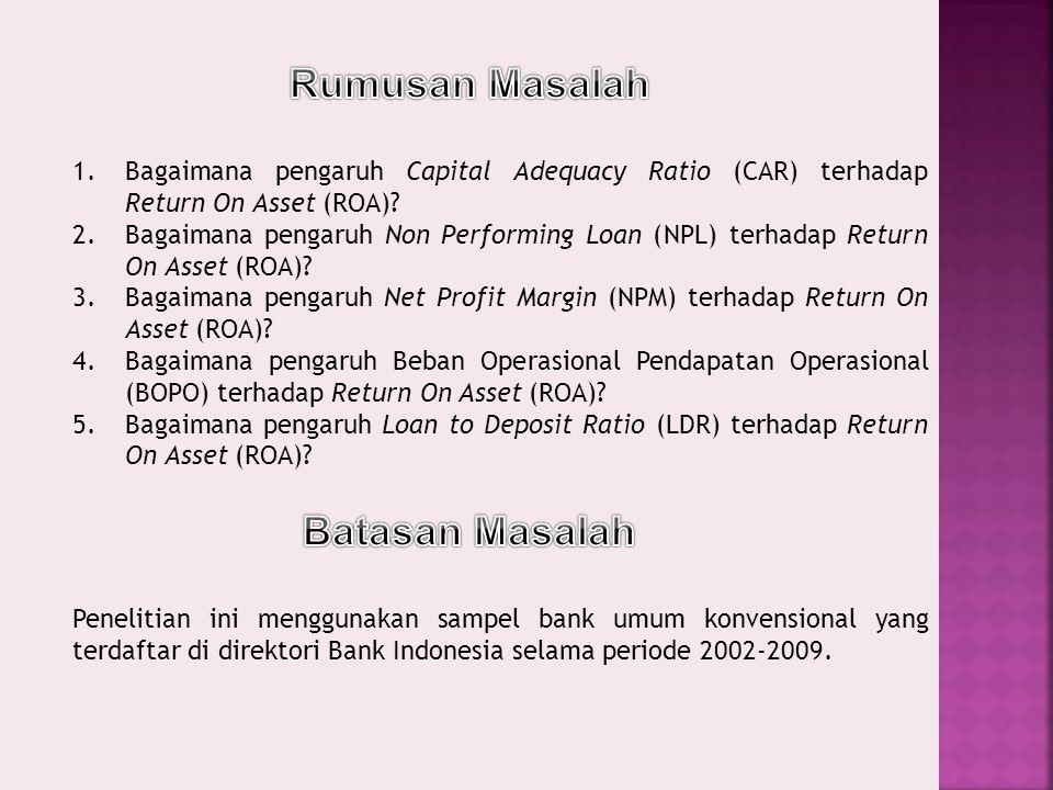 1.Bagaimana pengaruh Capital Adequacy Ratio (CAR) terhadap Return On Asset (ROA).