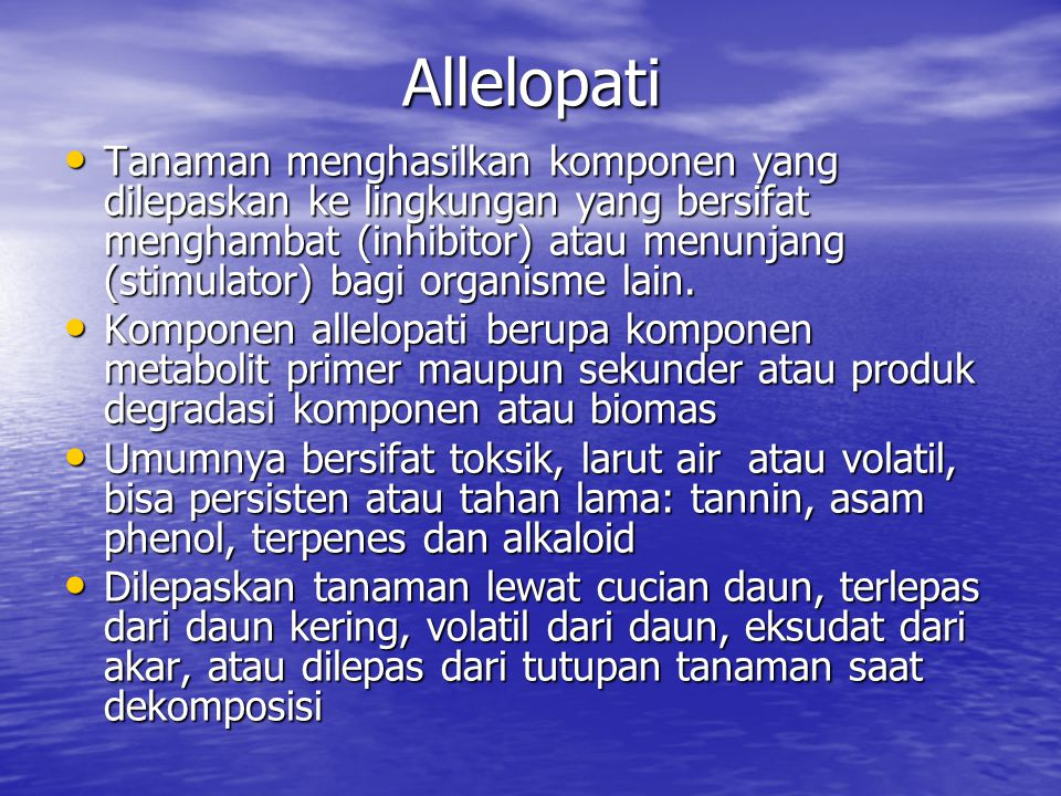Allelopati Tanaman menghasilkan komponen yang dilepaskan ke lingkungan yang bersifat menghambat (inhibitor) atau menunjang (stimulator) bagi organisme lain.