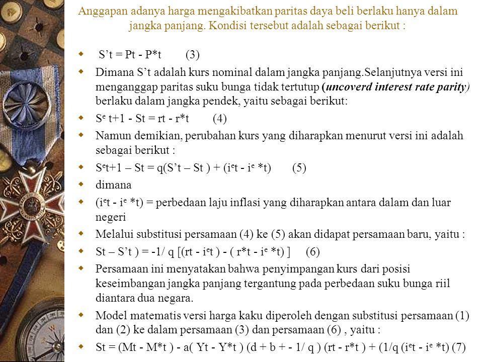 Model Dasar dan Alat Analisis  Model dasar yang akan digunakan dalam penelitian ini adalah model dari Dornbusch dan Frankel (1984):  St = a + b1 MX t - b2 Yt + b3 RX t + b4 PX ……………  dimana:  St = kurs Rupiah/Dollar periode t  MX t = perbedaan uang beredar dalam arti luas di Indonesia dan Amerika pada periode t  YXt = perbedaan tingkat pendapatan riil Indonesia dan Amerika periode t  RX t = perbedaan suku bunga Indonesia terhadap suku bunga LIBOR periode t  PXt = tingkat perubahan harga relatif di Indonesia dan Amerika pada periode t