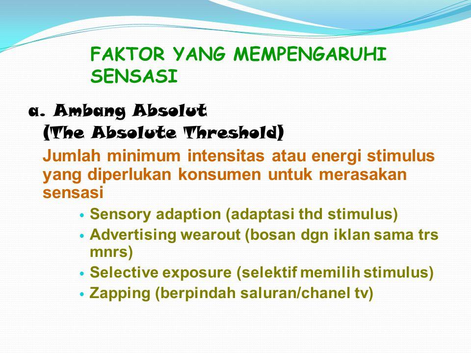 FAKTOR YANG MEMPENGARUHI SENSASI a. Ambang Absolut (The Absolute Threshold) Jumlah minimum intensitas atau energi stimulus yang diperlukan konsumen un