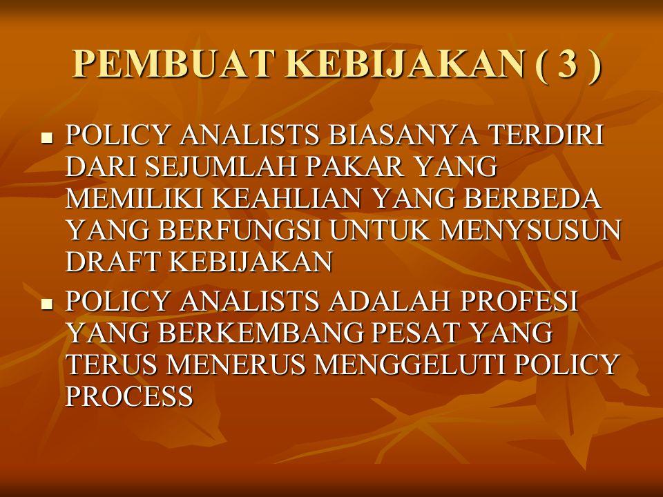 PEMBUAT KEBIJAKAN ( 3 ) PEMBUAT KEBIJAKAN ( 3 ) POLICY ANALISTS BIASANYA TERDIRI DARI SEJUMLAH PAKAR YANG MEMILIKI KEAHLIAN YANG BERBEDA YANG BERFUNGS