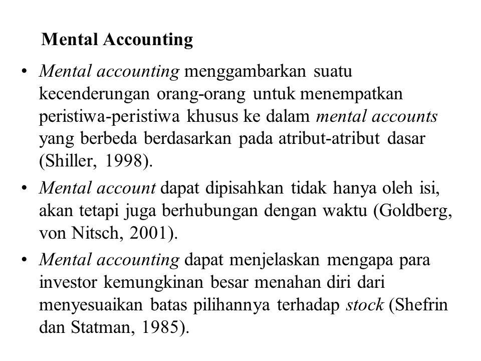 Mental Accounting Mental accounting menggambarkan suatu kecenderungan orang-orang untuk menempatkan peristiwa-peristiwa khusus ke dalam mental account