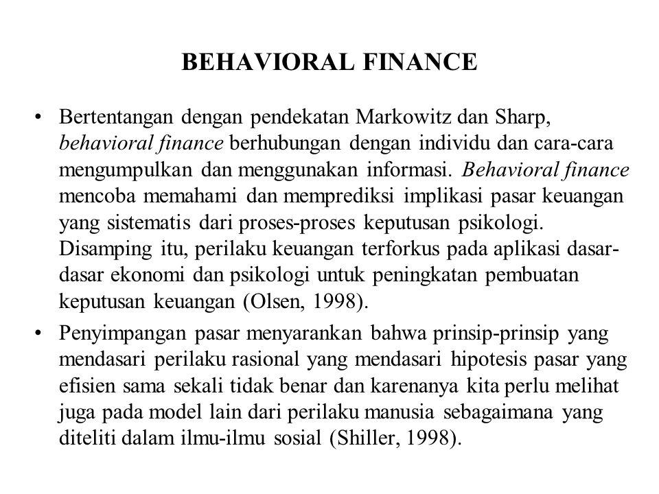 BEHAVIORAL FINANCE Bertentangan dengan pendekatan Markowitz dan Sharp, behavioral finance berhubungan dengan individu dan cara-cara mengumpulkan dan m