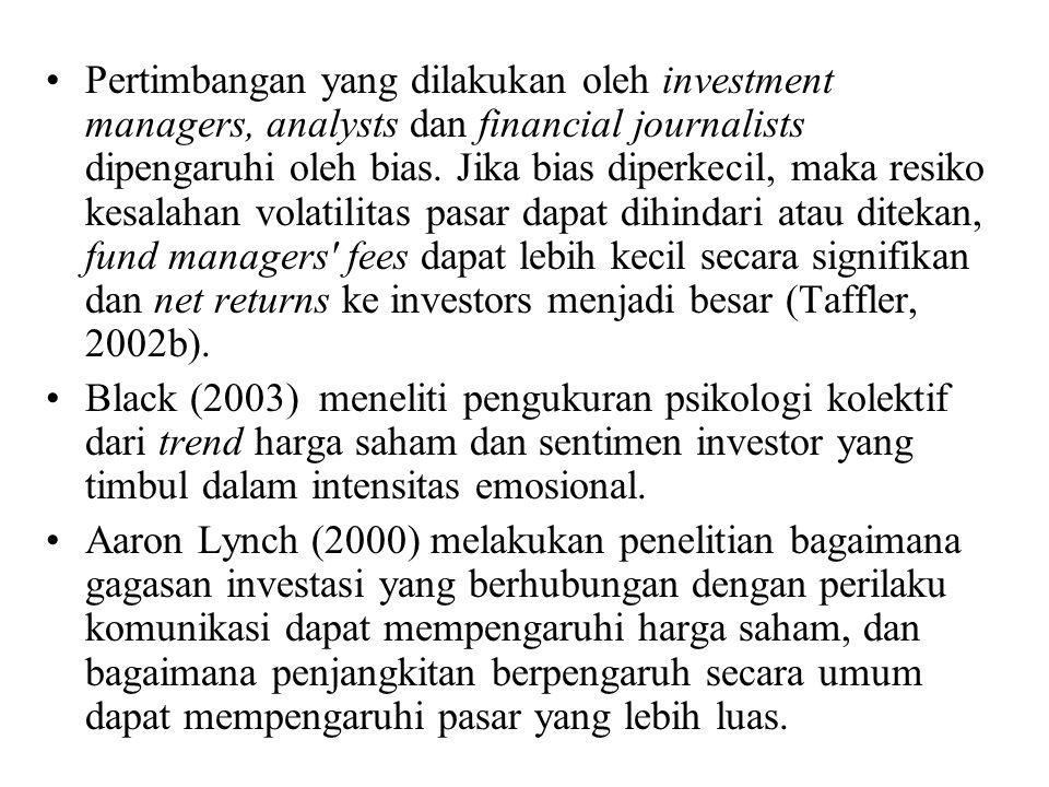 Pertimbangan yang dilakukan oleh investment managers, analysts dan financial journalists dipengaruhi oleh bias. Jika bias diperkecil, maka resiko kesa