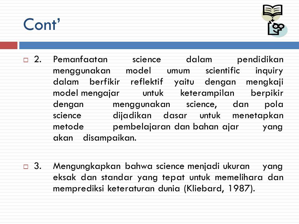 Cont'  Science dalam pendidikan menjadi laboratorium dan percobaan untuk memilih dan menetapkan calon peserta didik, penetapan kurikulum, penetapan metode pembelajaran, dan menilai hasil belajar peserta didik.
