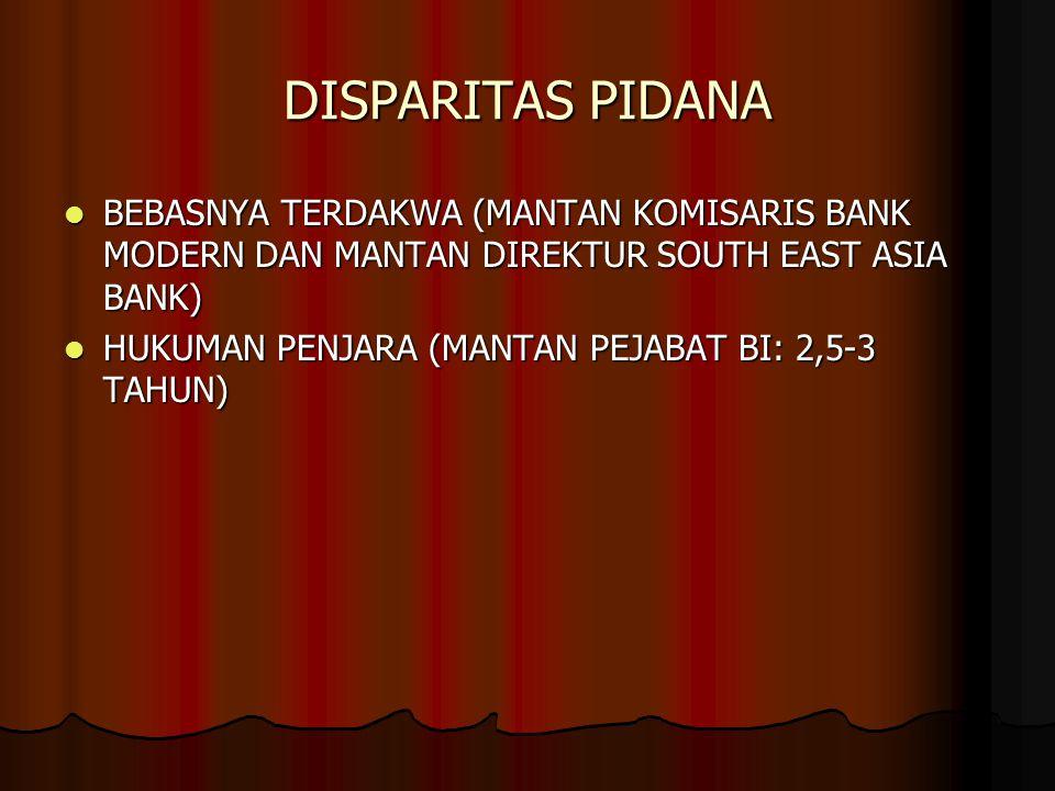 DISPARITAS PIDANA BEBASNYA TERDAKWA (MANTAN KOMISARIS BANK MODERN DAN MANTAN DIREKTUR SOUTH EAST ASIA BANK) BEBASNYA TERDAKWA (MANTAN KOMISARIS BANK M