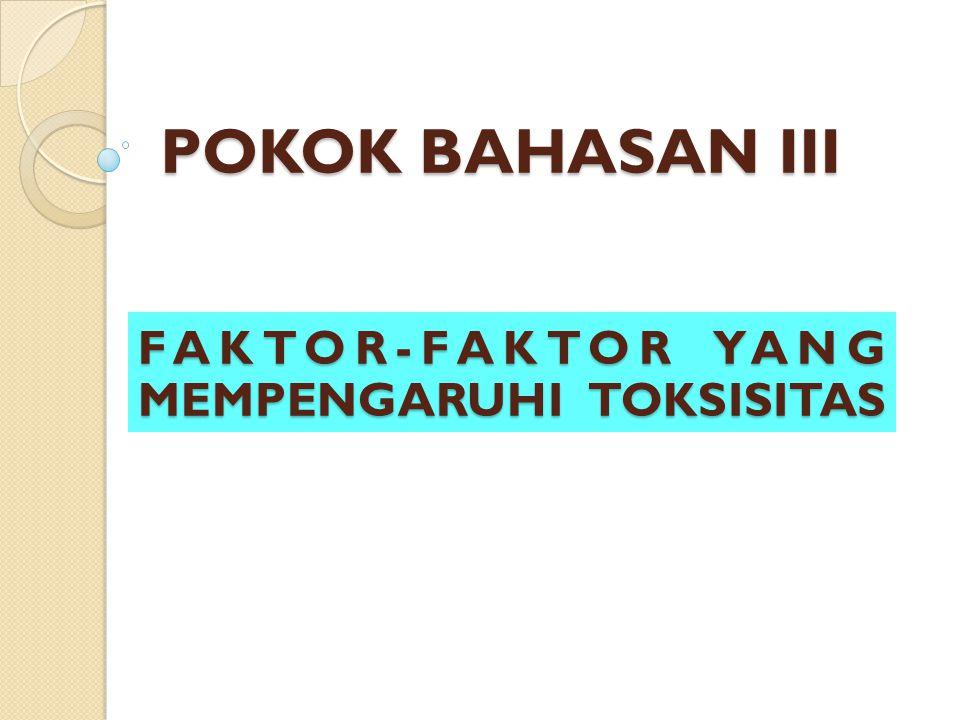 POKOK BAHASAN III FAKTOR-FAKTOR YANG MEMPENGARUHI TOKSISITAS