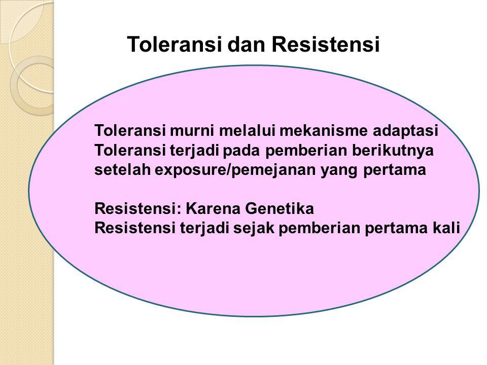 Toleransi dan Resistensi Toleransi murni melalui mekanisme adaptasi Toleransi terjadi pada pemberian berikutnya setelah exposure/pemejanan yang pertam
