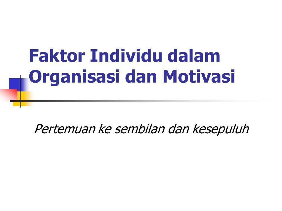 Faktor Individu dalam Organisasi dan Motivasi Pertemuan ke sembilan dan kesepuluh