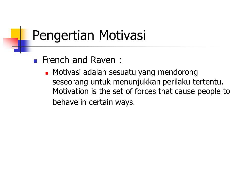 Pengertian Motivasi French and Raven : Motivasi adalah sesuatu yang mendorong seseorang untuk menunjukkan perilaku tertentu.