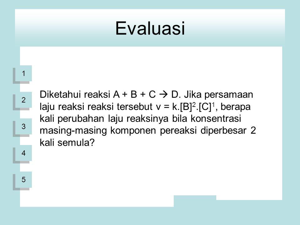 Evaluasi Diketahui reaksi A + B + C  D.