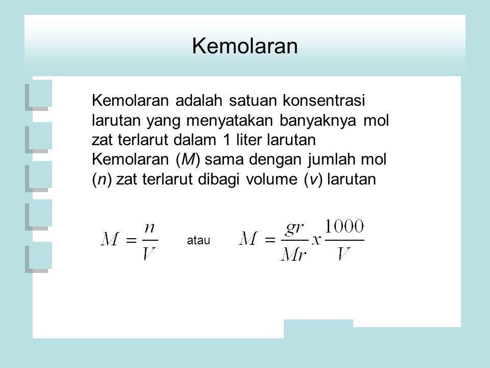 Kemolaran Kemolaran adalah satuan konsentrasi larutan yang menyatakan banyaknya mol zat terlarut dalam 1 liter larutan Kemolaran (M) sama dengan jumlah mol (n) zat terlarut dibagi volume (v) larutan atau