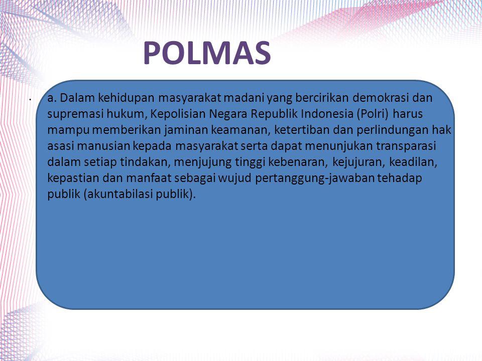 a. Dalam kehidupan masyarakat madani yang bercirikan demokrasi dan supremasi hukum, Kepolisian Negara Republik Indonesia (Polri) harus mampu memberika
