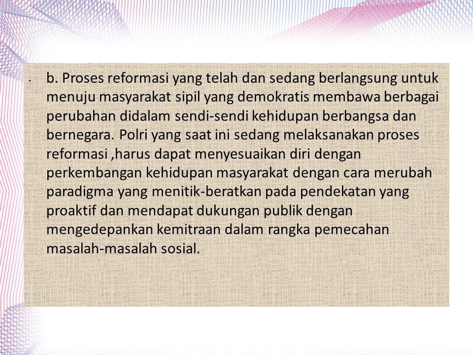 b. Proses reformasi yang telah dan sedang berlangsung untuk menuju masyarakat sipil yang demokratis membawa berbagai perubahan didalam sendi-sendi keh