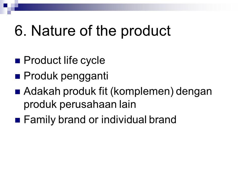 6. Nature of the product Product life cycle Produk pengganti Adakah produk fit (komplemen) dengan produk perusahaan lain Family brand or individual br