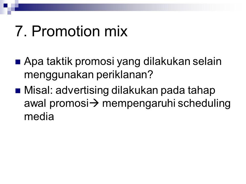 7. Promotion mix Apa taktik promosi yang dilakukan selain menggunakan periklanan? Misal: advertising dilakukan pada tahap awal promosi  mempengaruhi