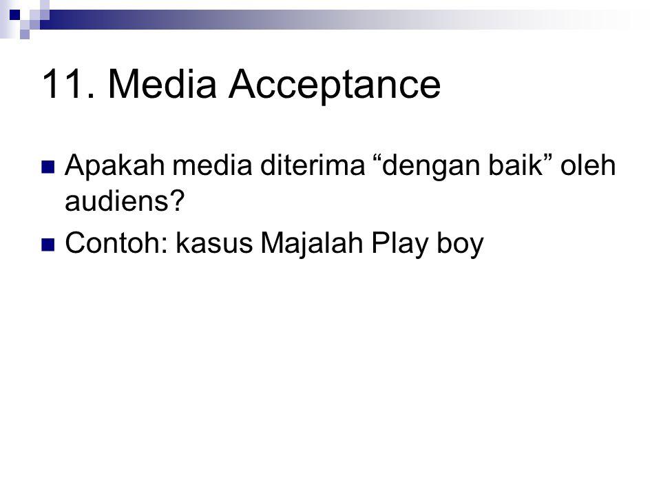 """11. Media Acceptance Apakah media diterima """"dengan baik"""" oleh audiens? Contoh: kasus Majalah Play boy"""
