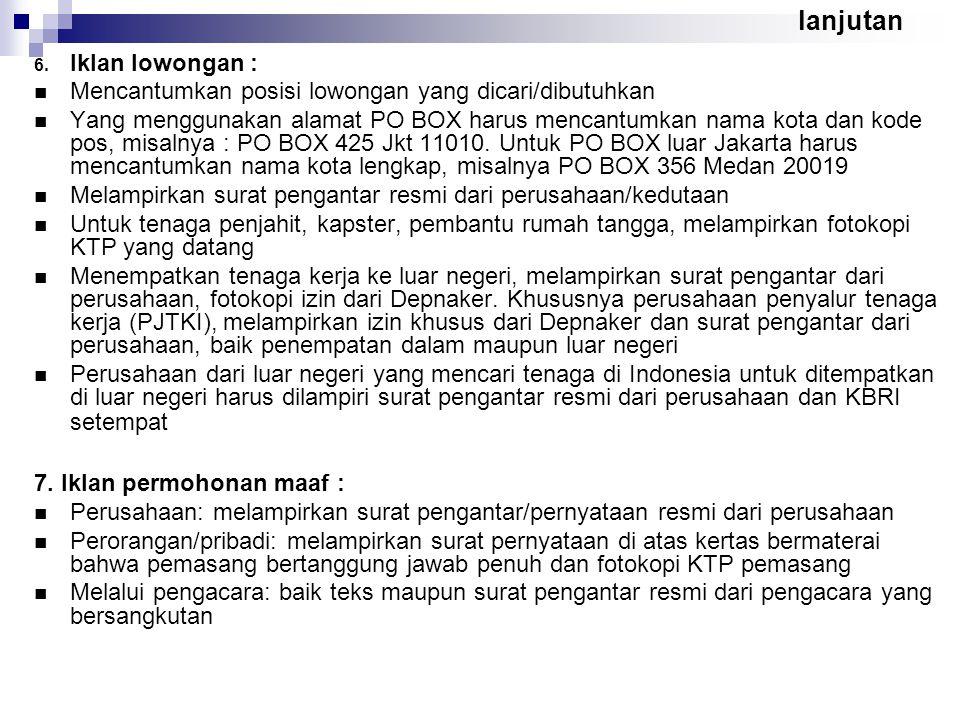 lanjutan 6. Iklan lowongan : Mencantumkan posisi lowongan yang dicari/dibutuhkan Yang menggunakan alamat PO BOX harus mencantumkan nama kota dan kode