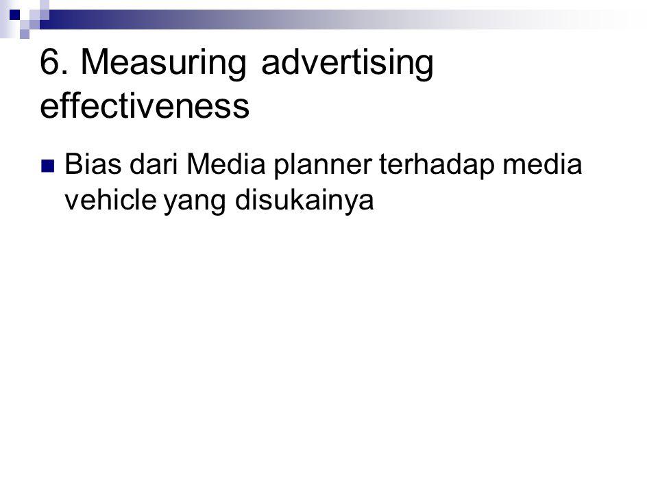 6. Measuring advertising effectiveness Bias dari Media planner terhadap media vehicle yang disukainya