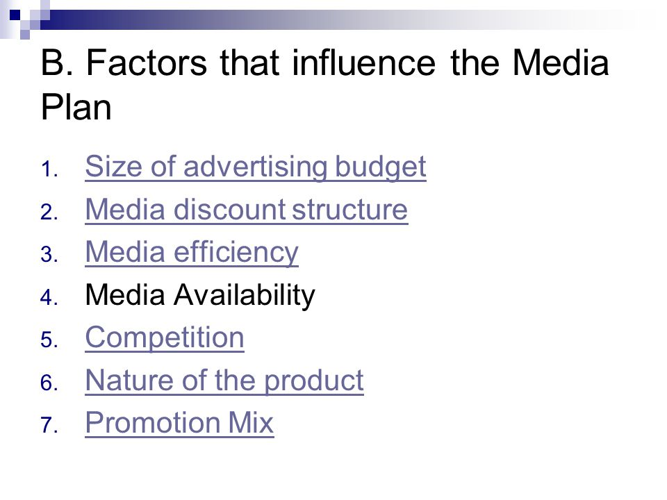 B. Factors that influence the Media Plan 1. Size of advertising budget Size of advertising budget 2. Media discount structure Media discount structure