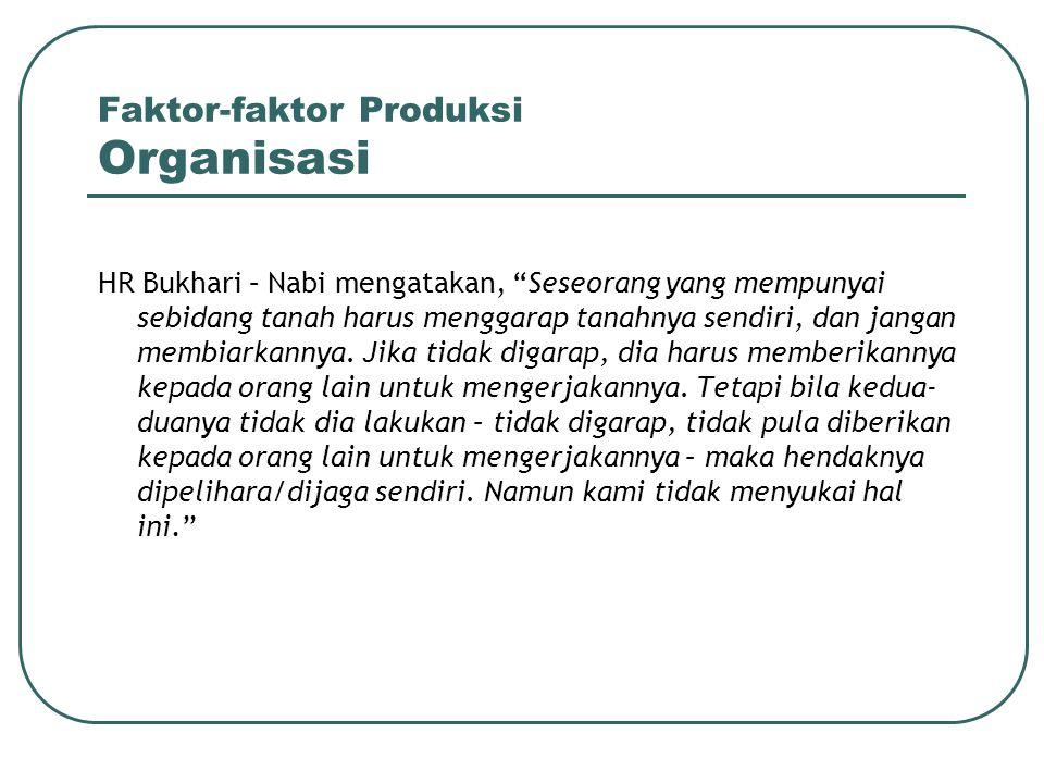 """Faktor-faktor Produksi Organisasi HR Bukhari – Nabi mengatakan, """"Seseorang yang mempunyai sebidang tanah harus menggarap tanahnya sendiri, dan jangan"""