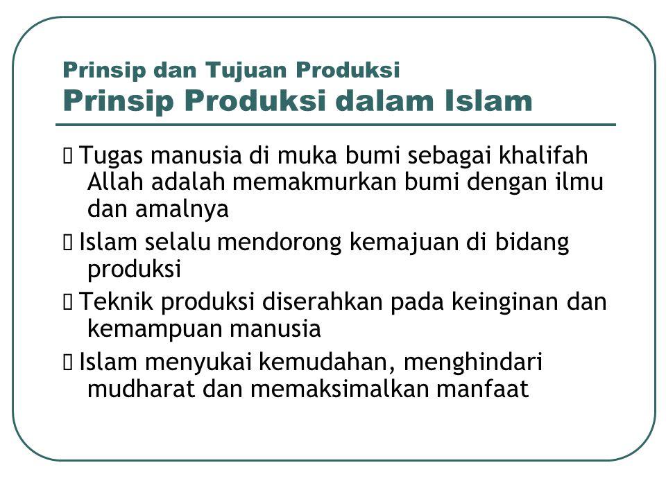 Prinsip dan Tujuan Produksi Prinsip Produksi dalam Islam  Tugas manusia di muka bumi sebagai khalifah Allah adalah memakmurkan bumi dengan ilmu dan a