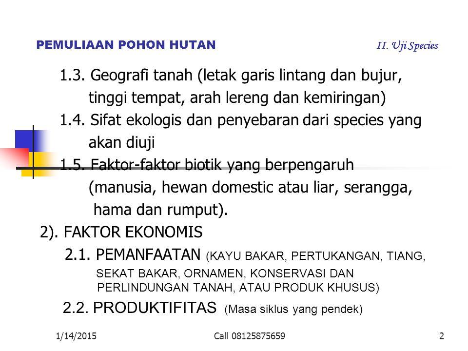 PEMULIAAN POHON HUTAN II. Uji Species 1.3. Geografi tanah (letak garis lintang dan bujur, tinggi tempat, arah lereng dan kemiringan) 1.4. Sifat ekolog