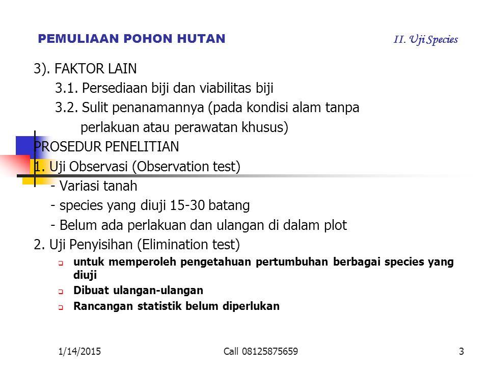 PEMULIAAN POHON HUTAN II. Uji Species 3). FAKTOR LAIN 3.1. Persediaan biji dan viabilitas biji 3.2. Sulit penanamannya (pada kondisi alam tanpa perlak