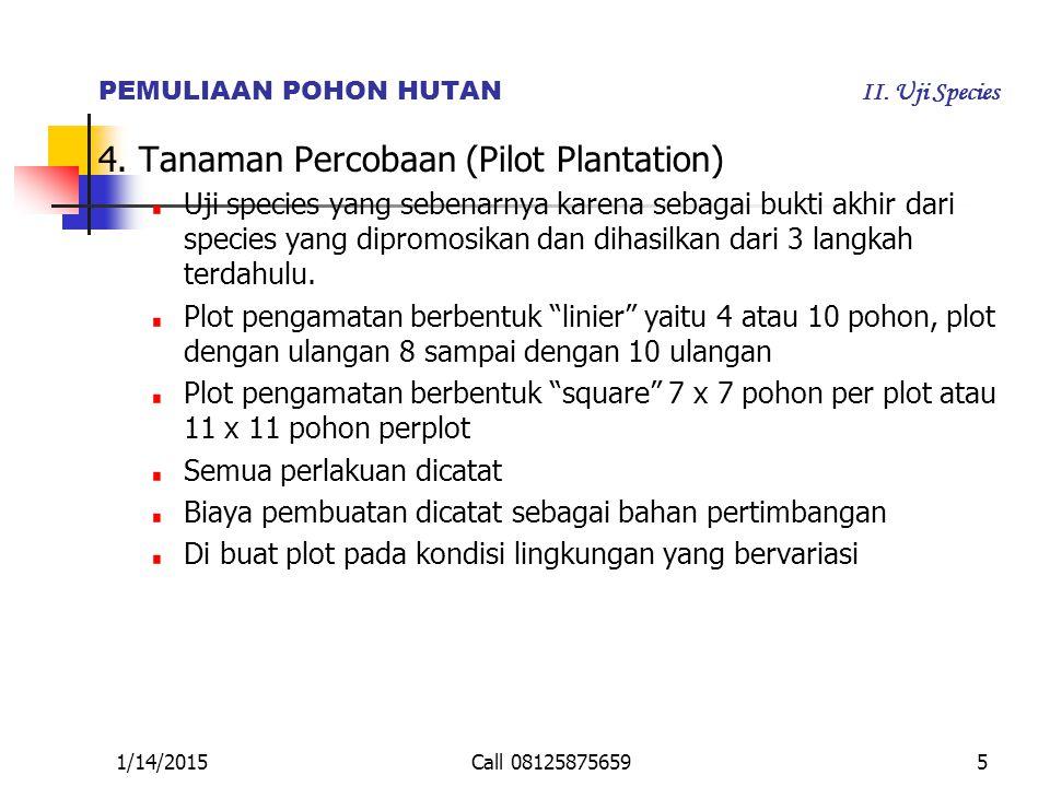 1/14/2015Call 081258756595 PEMULIAAN POHON HUTAN II. Uji Species 4. Tanaman Percobaan (Pilot Plantation) Uji species yang sebenarnya karena sebagai bu