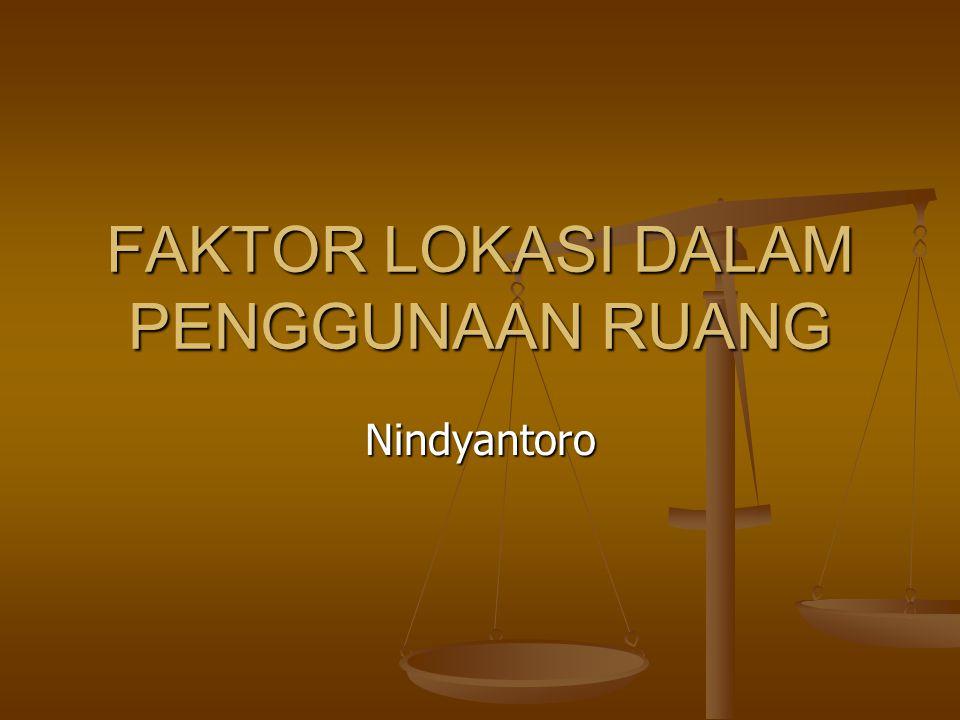 FAKTOR LOKASI DALAM PENGGUNAAN RUANG Nindyantoro