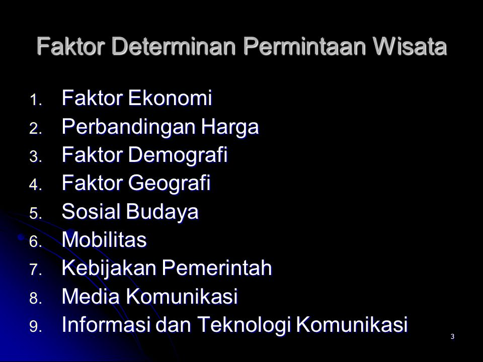 3 Faktor Determinan Permintaan Wisata 1. Faktor Ekonomi 2. Perbandingan Harga 3. Faktor Demografi 4. Faktor Geografi 5. Sosial Budaya 6. Mobilitas 7.