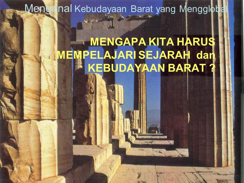 Mengenal Kebudayaan Barat yang Mengglobal MENGAPA KITA HARUS MEMPELAJARI SEJARAH dan KEBUDAYAAN BARAT ?