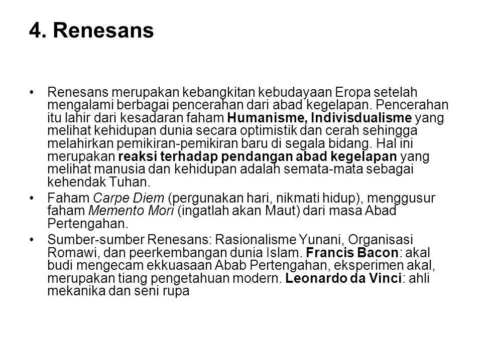4. Renesans Renesans merupakan kebangkitan kebudayaan Eropa setelah mengalami berbagai pencerahan dari abad kegelapan. Pencerahan itu lahir dari kesad