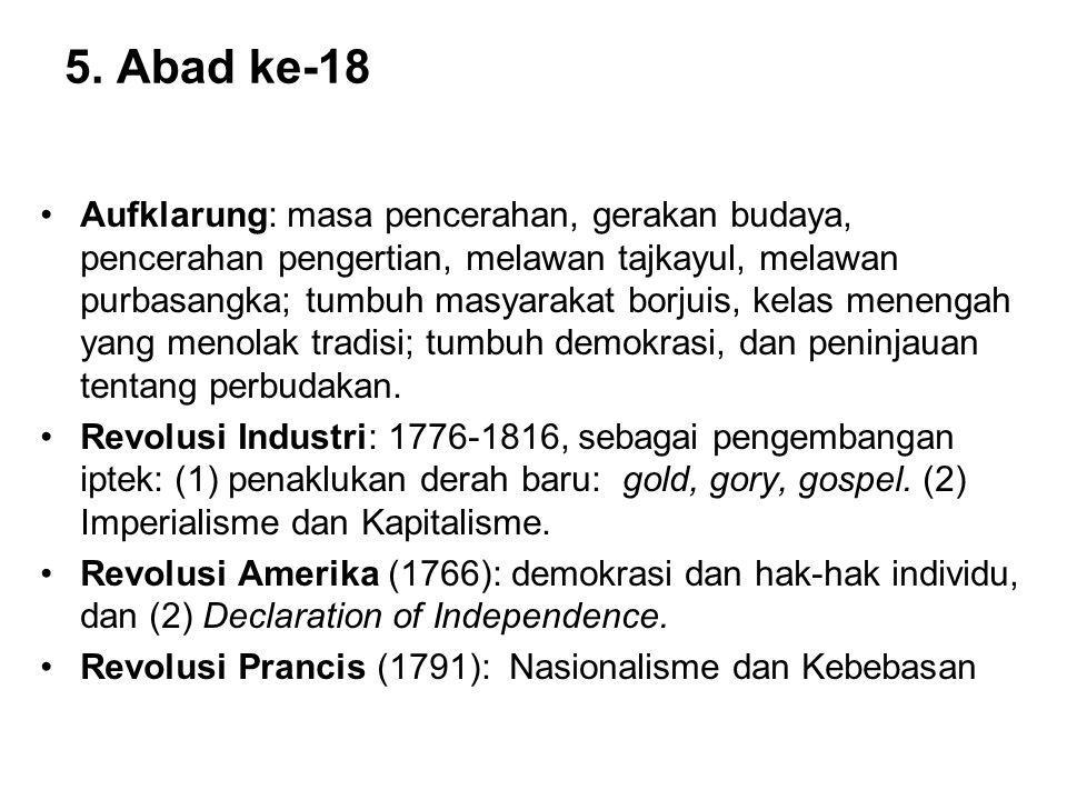5. Abad ke-18 Aufklarung: masa pencerahan, gerakan budaya, pencerahan pengertian, melawan tajkayul, melawan purbasangka; tumbuh masyarakat borjuis, ke