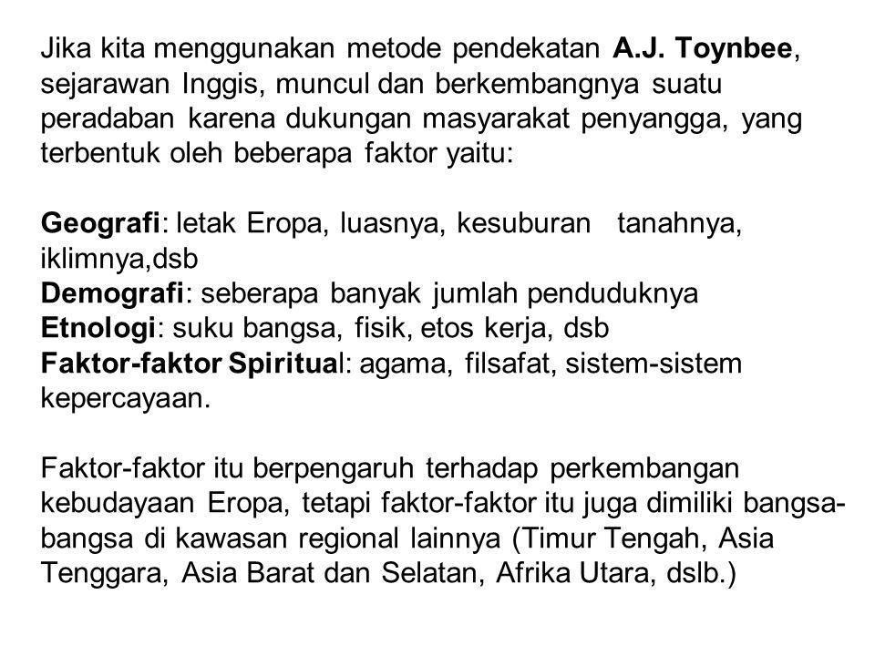 Jika kita menggunakan metode pendekatan A.J. Toynbee, sejarawan Inggis, muncul dan berkembangnya suatu peradaban karena dukungan masyarakat penyangga,