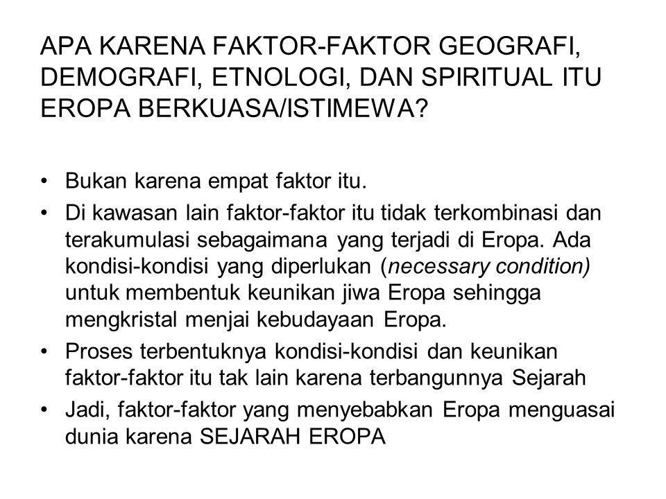 APA KARENA FAKTOR-FAKTOR GEOGRAFI, DEMOGRAFI, ETNOLOGI, DAN SPIRITUAL ITU EROPA BERKUASA/ISTIMEWA? Bukan karena empat faktor itu. Di kawasan lain fakt