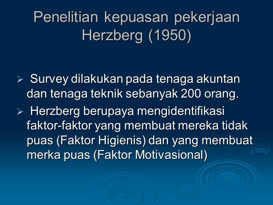 Penelitian kepuasan pekerjaan Herzberg (1950)  Survey dilakukan pada tenaga akuntan dan tenaga teknik sebanyak 200 orang.