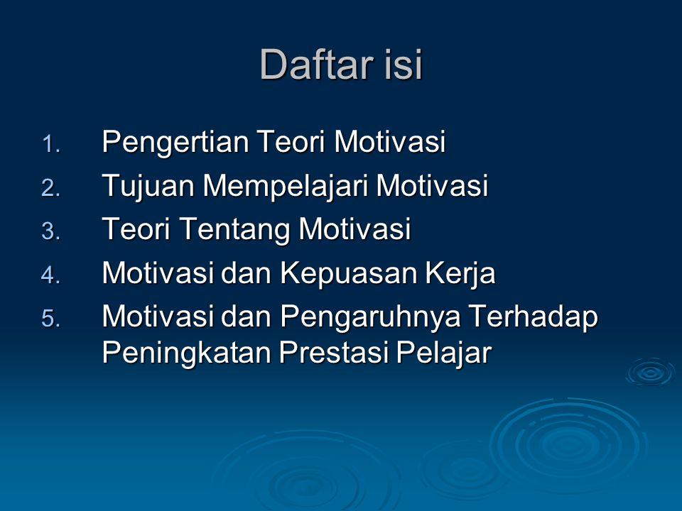 Daftar isi 1.Pengertian Teori Motivasi 2. Tujuan Mempelajari Motivasi 3.
