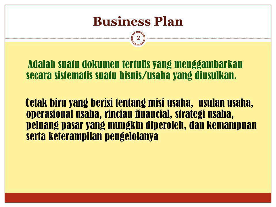 Business Plan 2 Adalah suatu dokumen tertulis yang menggambarkan secara sistematis suatu bisnis/usaha yang diusulkan.